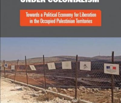 Critical Readings of Development Under Colonialism Towards a Political Economy for Liberation in the Occupied Palestinian Territories